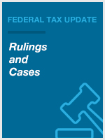 Federal Tax Update: Rulings & Cases