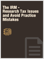 The IRM - Research Tax Issues and Avoid Practice Mistakes