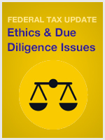 Federal Tax Update: Ethics & Due Diligence Issues